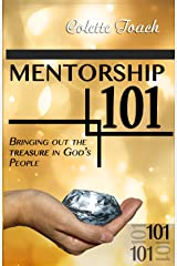 Mentorship 101: Bringing Out The Treasure In God's People Kindle Edition