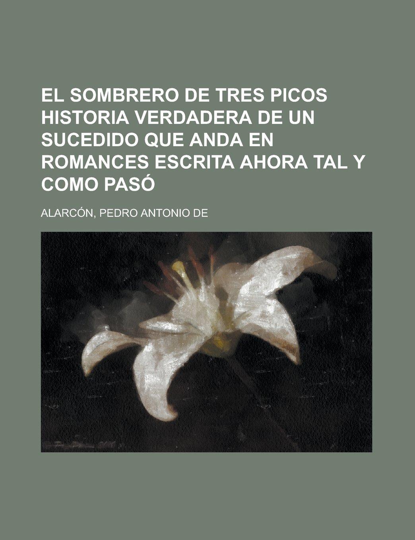 425ecf161e013 El sombrero de tres picos Historia verdadera de un sucedido que anda en  romances escrita ahora tal y como pasó (Spanish Edition) (Spanish)  Paperback ...