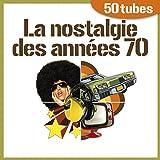 La nostalgie des années 70 (50 tubes)