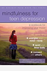 Mindfulness for Teen Depression: A Workbook for Improving Your Mood Kindle Edition