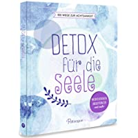 Detox für die Seele - 100 Wege zur Achtsamkeit: Meditationen, Anleitungen und mehr