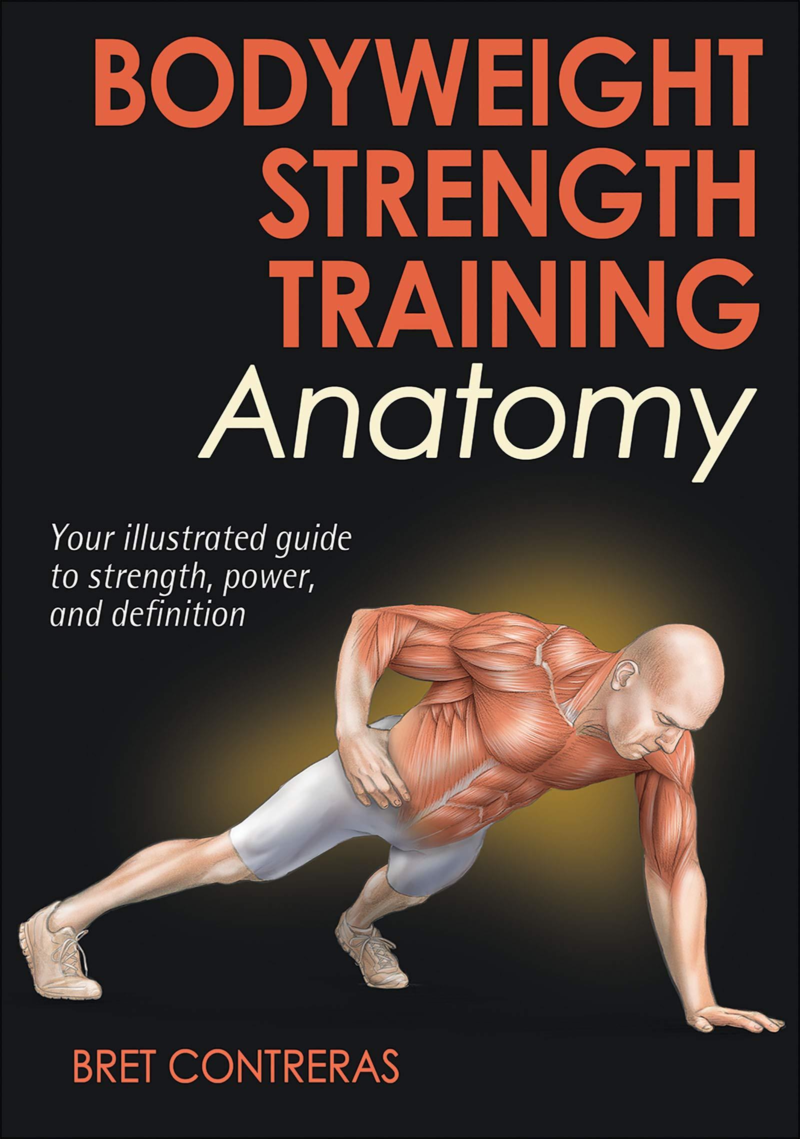 Bodyweight Strength Training Anatomy Bret Contreras 8601400742761