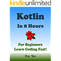 Kotlin: In 8 Hours, For Beginners, Learn Coding Fast! Kotlin Programming Language Crash Course, A QuickStart eBook & Tutorial Book by the Program Examples, ... Ultimate Beginner's Guide (English Edition)