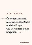 Über den Anstand in schwierigen Zeiten und die Frage, wie wir miteinander umgehen (German Edition)