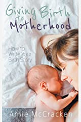 Giving Birth to Motherhood: How to Write Your Birth Story Paperback