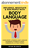 Body Language: Secret & Powerful Body Language Techniques For Entrepreneurs & Businessman to Influence, Negotiate & Win People (Read - Communicate - Attract) (English Edition)