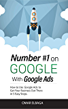 Number #1 on Google with Google Ads: How to use Google Ads to get your business out there in 5 easy steps (English Edition)