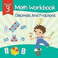 Grade 3 Math Workbook: Decimals And Fractions (Math Books)