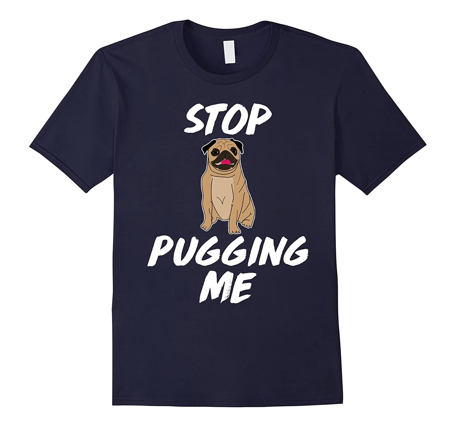 Stop Pugging Me Dog Pug Funny Gift T-Shirts-TH