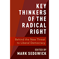 Key Thinkers of the Radical Right: Behind the New Threat to Liberal Democracy