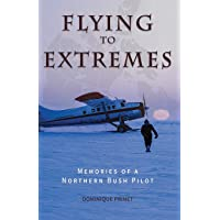 Flying to Extremes: Memories of a Northern Bush Pilot