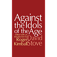 Against the Idols of the Age (English Edition)