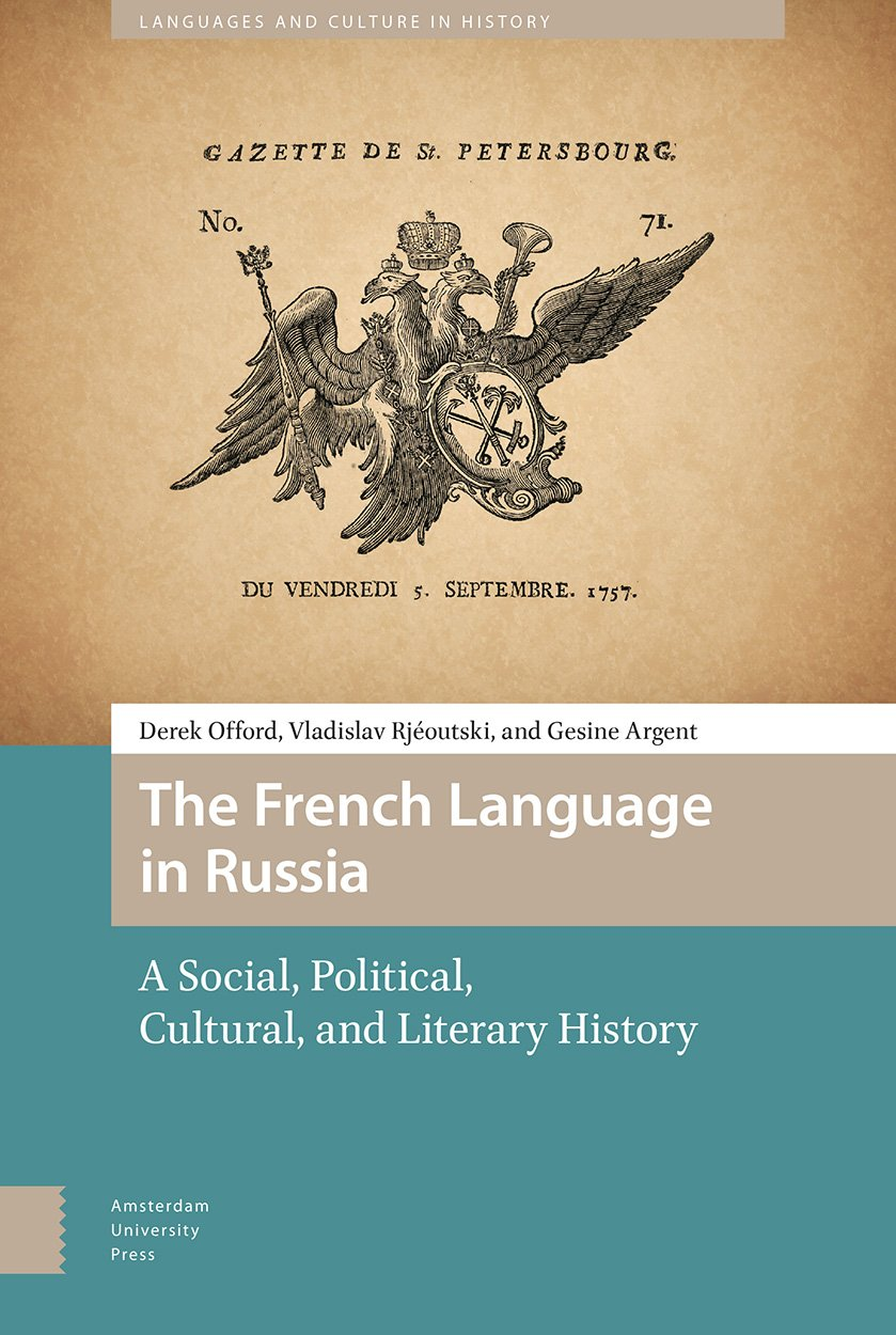 The French Language in Russia: A Social, Political, Cultural, and Literary History (Languages and Culture in History) by Amsterdam University Press