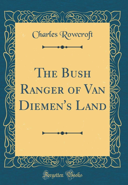 The Bush Ranger of Van Diemen's Land (Classic Reprint) PDF