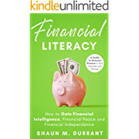 Financial Literacy: How to Gain Financial Intelligence, Financial Peace and Financial Independence.: A Guide to Personal…