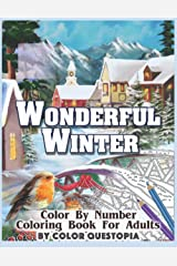 Wonderful Winter Color By Number Coloring Book For Adults: Fun Frosty Weather Coloring Book Paperback
