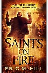 Saints On Fire: A Spiritual Warfare Thriller Novel (The Fire Series Book 3) Kindle Edition