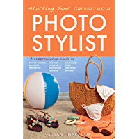 Starting Your Career as a Photo Stylist: A Comprehensive Guide to Photo Shoots, Marketing, Business, Fashion, Wardrobe… book cover