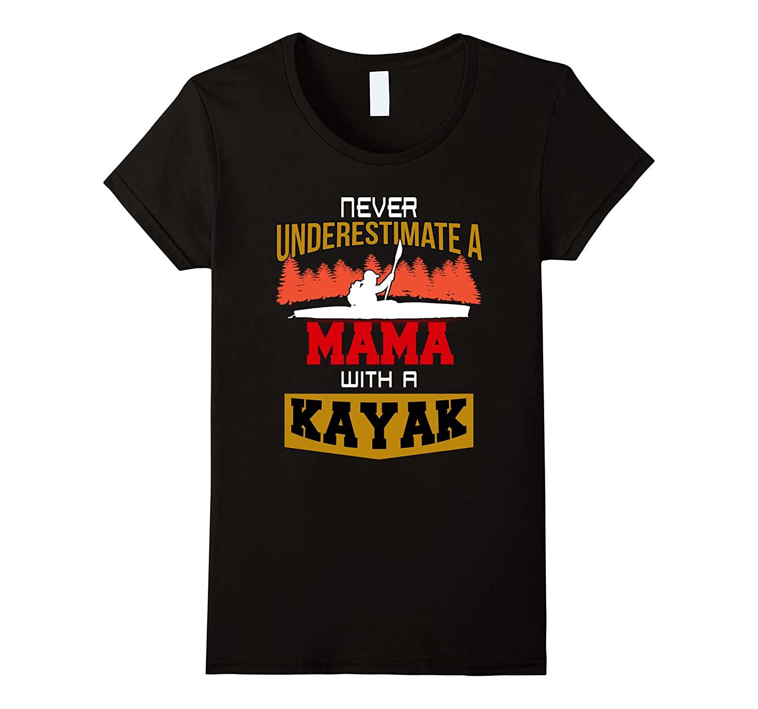 Never Underestimate a Mama with a kayak T-shirt