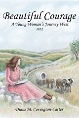 Beautiful Courage: A Young Woman's Journey West, 1852 Kindle Edition