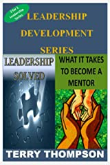 Leadership Development Series: 2 for 1 (Leadership Solved and What it takes to become a MENTOR) Kindle Edition
