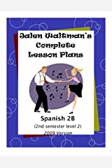 Jalen Waltman's Complete Spanish Lesson Plans Spanish 2B: Second Semester Level 2 High School Spanish Kindle Edition
