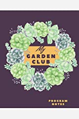 My Garden Club Program Notes: Program Notebook for Garden Club Members to Stay Organized and Keep Records of Garden Club Meetings and Programs. ... and Dates Beautiful Trendy Succulent Design Paperback