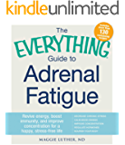 The Everything Guide to Adrenal Fatigue: Revive Energy, Boost Immunity, and Improve Concentration for a Happy, Stress…