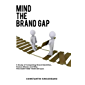 MIND  THE BRAND  GAP: A study of  Competing Brand Identities,  Human Biases  and Why You MUST FIRE  your HR team