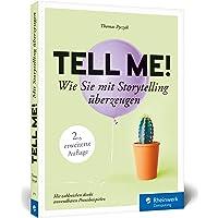 Tell me!: Wie Sie mit Storytelling überzeugen. Für alle, die in Beruf, PR und Marketing erfolgreich sein wollen. 2. Auflage, inkl. Praxisbeispiele
