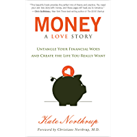 Money: A Love Story: Untangle Your Financial Woes and Create the Life You Really Want (English Edition)