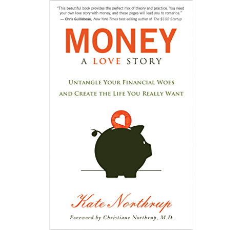 Money A Love Story Untangle Your Financial Woes And Create The Life You Really Want Kindle Edition By Northrup Kate Religion Spirituality Kindle Ebooks Amazon Com