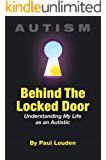 AUTISM - Behind The Locked Door: Understanding My Life as an Autistic