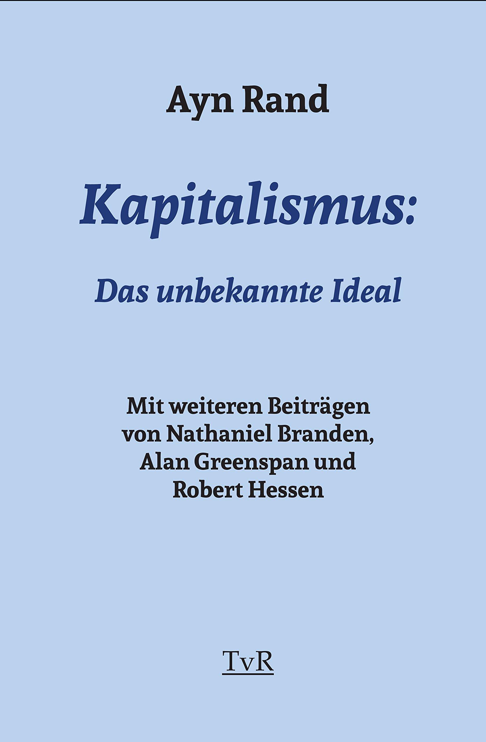 Kapitalismus: Das unbekannte Ideal: Amazon.de: Ayn Rand, Nathaniel Branden,  Alan Greenspan, Robert Hessen, Philipp Dammer: Bücher