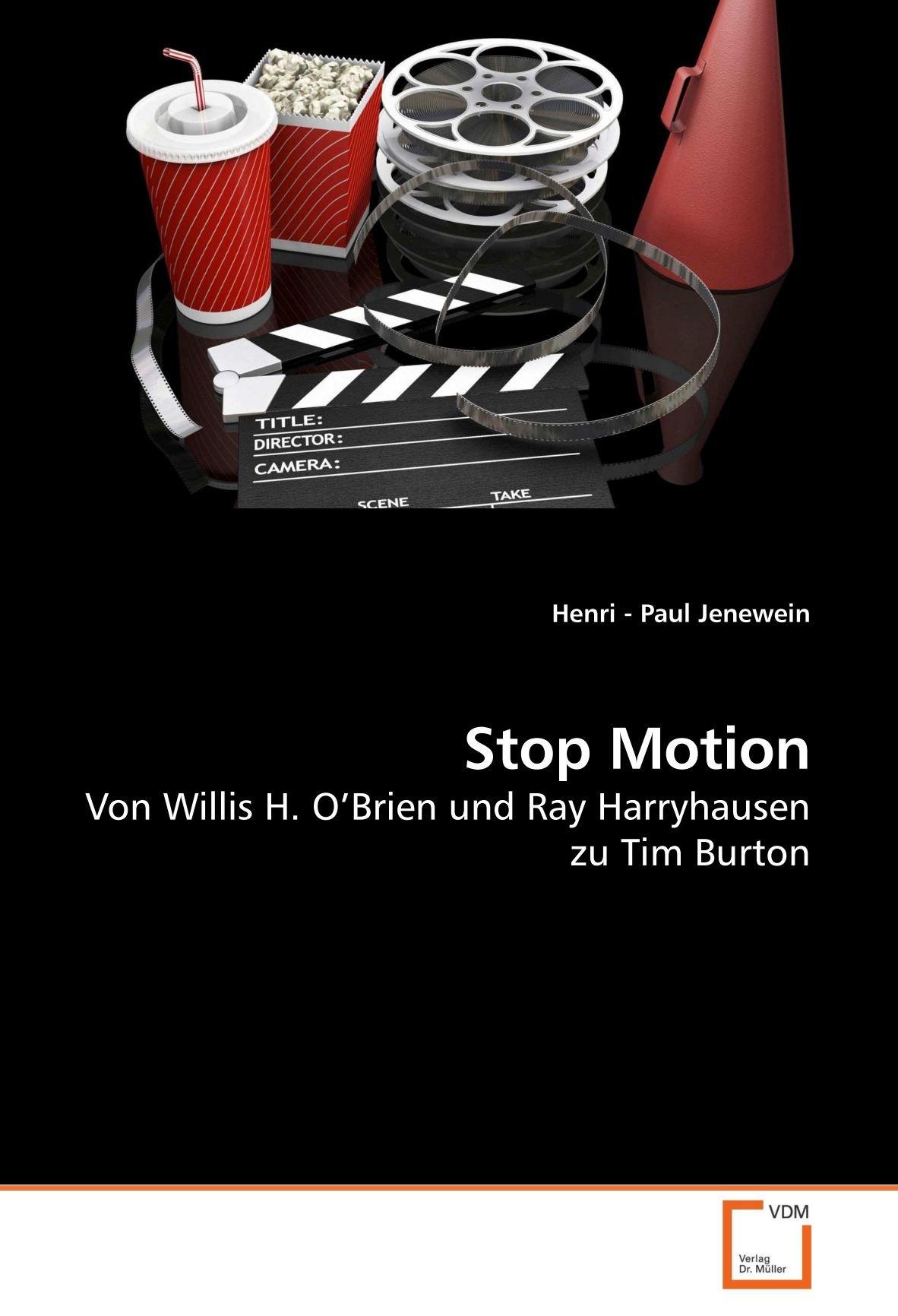 Stop Motion: Von Willis H. O'Brien und Ray Harryhausen zu Tim Burton