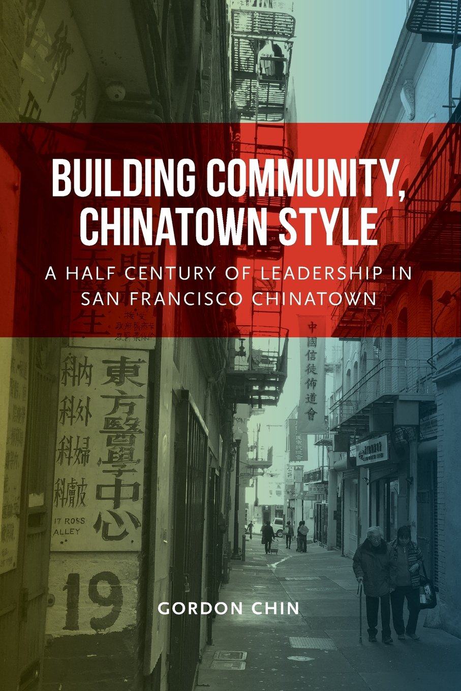 Building Community, Chinatown Style: A Half Century of Leadership in San Francisco Chinatown