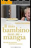 Il mio bambino non mi mangia: Consigli per prevenire e risolvere il problema: 12 (Educazione pre e perinatale) (Italian Edition)