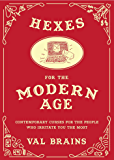 Hexes for the Modern Age: Contemporary Curses for the People Who Irritate You the Most