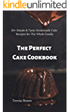 The Perfect Cake Cookbook:  50+ Simple & Tasty Homemade Cake Recipes for The Whole Family (Delicious Recipes Book 44)