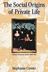 The Social Origins of Private Life: A History of American Families, 1600-1900 (Haymarket Series) Paperback