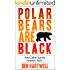 Polar Bears Are Black And Other Barely Known Facts