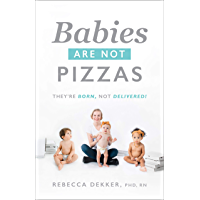 Babies Are Not Pizzas: They're Born, Not Delivered (English Edition)