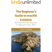 The Beginner's Guide to MacOS Catalina: The Illustrated Manual to Operate Your Mac