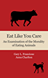 Eat Like You Care: An Examination of the Morality of Eating Animals (English Edition)