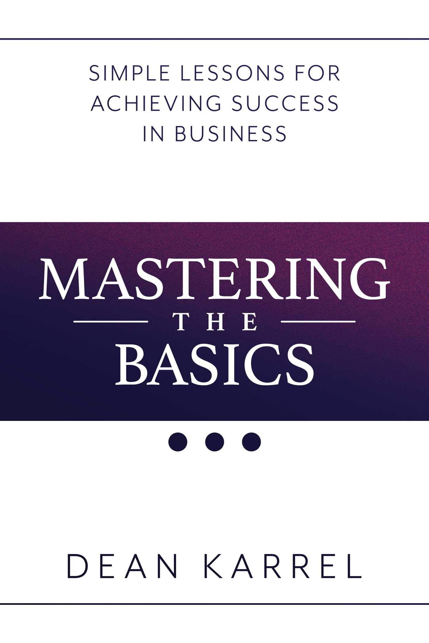 Mastering the Basics: Simple Lessons for Achieving Success