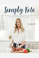 Simply Keto: A Practical Approach to Health & Weight Loss, with 100+ Easy Low-Carb Recipes Paperback