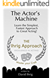 The Actor's Machine: Learn the Simplest, Fastest Approach to Great Acting! (English Edition)