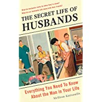 The Secret Life of Husbands: Everything You Need to Know About the Man in Your Life