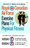 Royal Canadian Air Force Exercise Plans for Physical Fitness, Two Books in One: XBX / 5BX (Revised U.S. Edition)