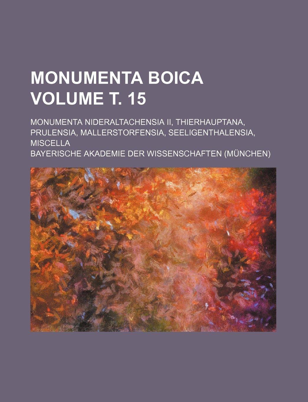 Read Online Monumenta Boica Volume т. 15; Monumenta Nideraltachensia II, Thierhauptana, Prulensia, Mallerstorfensia, Seeligenthalensia, Miscella pdf epub